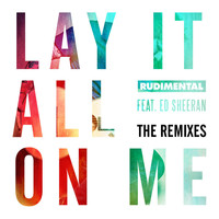 Rudimental - Lay It All On Me (feat. Ed Sheeran) (The Remixes)