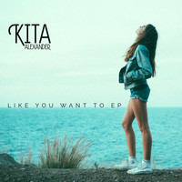 Kita Alexander - Like You Want To EP