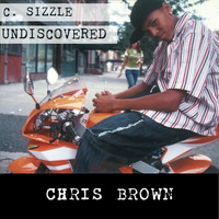 Chris Brown - C. Sizzle Undiscovered