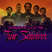 Burn After Me - True Survivor