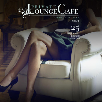 Various Artists - Private Lounge Cafe, Vol. 3 (25 Delicious Lounge Anthems)