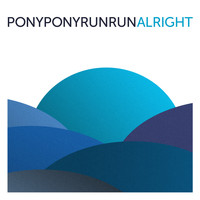Pony Pony Run Run - Alright