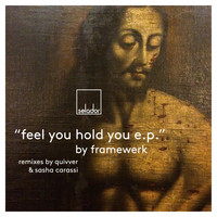 Framewerk - Feel You Hold You EP