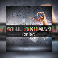 Will Fishman - Four Teens