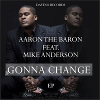 Aaron the Baron feat. Mike Anderson - Gonna Change EP