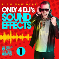 Liam Van Dyke - Only 4 DJ's Sound Effects, Vol. 1