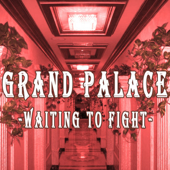 Grand palace - Waiting to Fight
