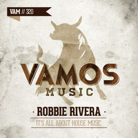 Robbie Rivera - It's All About House Music