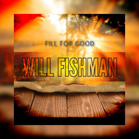 Will Fishman - Fill for Good