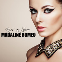 Madaline Romeo - Eyes as Spice