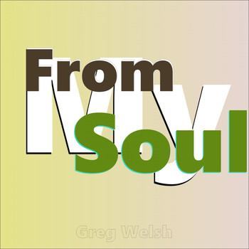 Greg Welsh - From My Soul