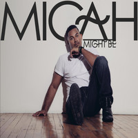 Micah - Might Be