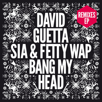 David Guetta - Bang My Head (feat. Sia & Fetty Wap) (Remixes EP)
