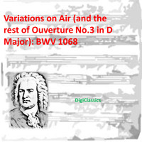 Johann Sebastian Bach - Bach: Variations on Air (and the rest of Ouverture No.3 in D Major), BWV 1068