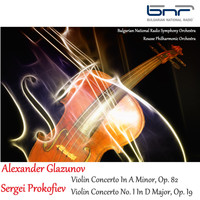 Bulgarian National Radio Symphony Orchestra - Alexander Glazunov: Violin Concerto in A Minor, Op. 82 -  Sergei Prokofiev: Violin Concerto No. 1 in D Major, Op. 19