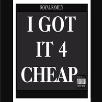 Royal Family - I Got it 4 Cheap (Explicit)