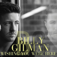 Billy Gilman - Wishing You Were Here