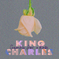 King Charles - Gamble for a Rose