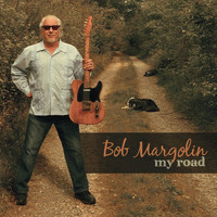 Bob Margolin - My Road