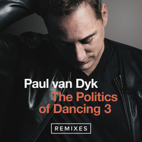 Paul Van Dyk - The Politics Of Dancing 3 (Remixes)