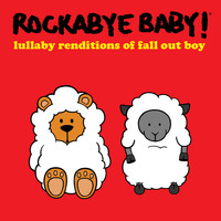 Rockabye Baby! - Lullaby Renditions of Fall out Boy