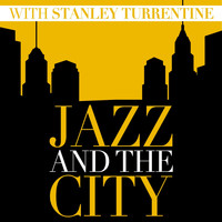 Stanley Turrentine - Jazz and the City with Stanley Turrentine
