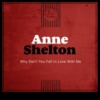 Anne Shelton - Why Don't You Fall In Love With Me