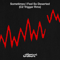 The Chemical Brothers - Sometimes I Feel So Deserted (C2 Trigger Rmx)