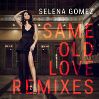 Selena Gomez - Same Old Love (Remixes)