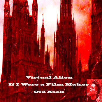 Virtual Alien - If I Were a Film Maker - Single (feat. Old Nick)