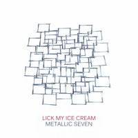 Metallic Seven - Lick My Ice Cream