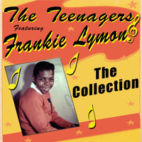 The Teenagers - The Collection - Featuring Frankie Lymon