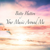 Betty Hutton - Your Music Around Me