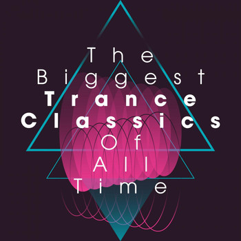 Various Artists - The Biggest Trance Classics of All Time
