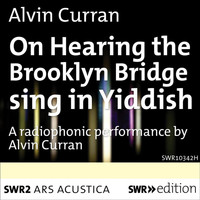 Alvin Curran - Curran: On Hearing the Brooklyn Bridge Sing in Yiddish (Live)