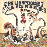 The Harpoonist & the Axe Murderer - A Real Fine Mess (Deluxe Version)