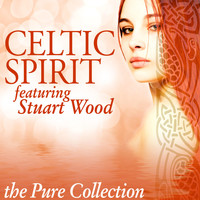 Celtic Spirit - Celtic Spirit: The Pure Collection (feat. Stuart Wood)
