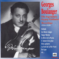 Georges Boulanger - Georges Boulanger: The Great Gypsy Violinist – 1934-1939 Recordings