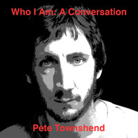 Pete Townshend - Who Am I: A Conversation