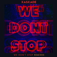 Kaskade - We Don't Stop - Remixes