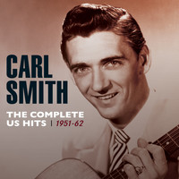 Carl Smith - The Complete Us Hits 1951-62