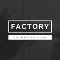 Factory - Colombian Cold