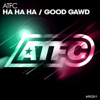 ATFC - Ha Ha Ha / Good Gawd