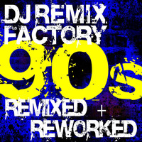DJ ReMix Factory - DJ Remix Factory - 90s Remixed + Reworked
