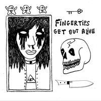 Fingertips - Get out Alive