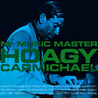 Hoagy Carmichael - Mr Music Master