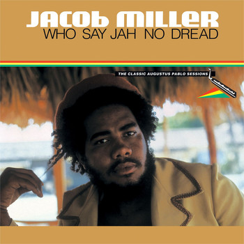 Jacob Miller - Who Say Jah No Dread - The Classic Augustus Pablo Sessions