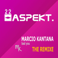 Marcio Kantana - Bad You - The Remixe