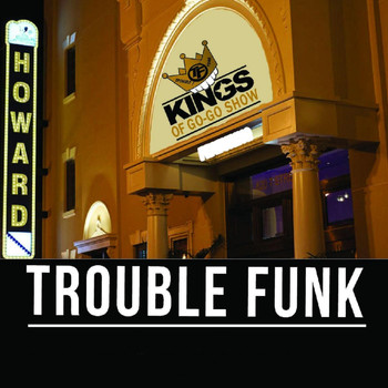 Trouble Funk - Kings of Go-Go Show
