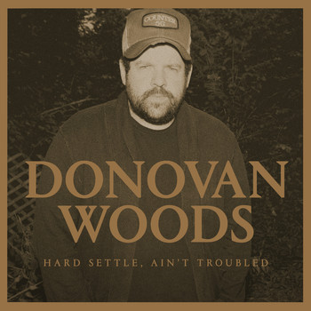 Donovan Woods - Hard Settle, Ain't Troubled